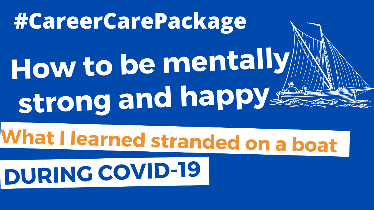 Career Care Package #120 What I learned stranded on a boat during Covid-19 - how to be mentally strong and happy