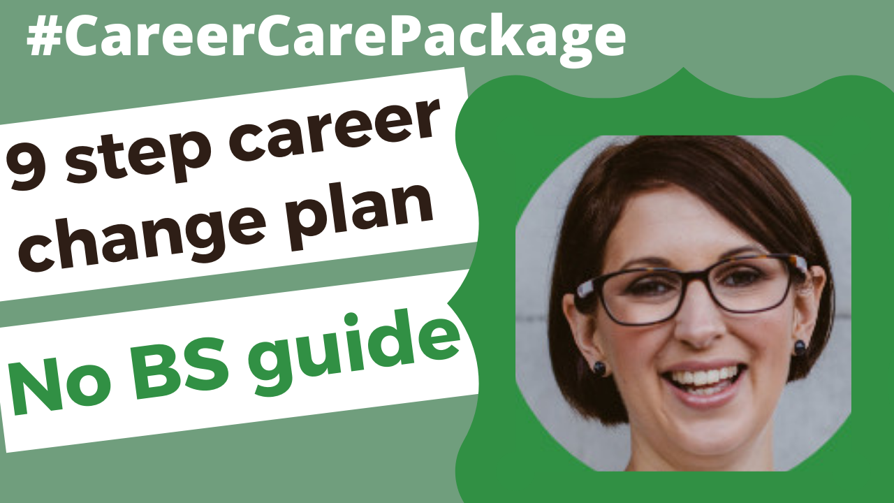 Career Care Package # 156 Just the no BS 9 step career change guide we all need right now