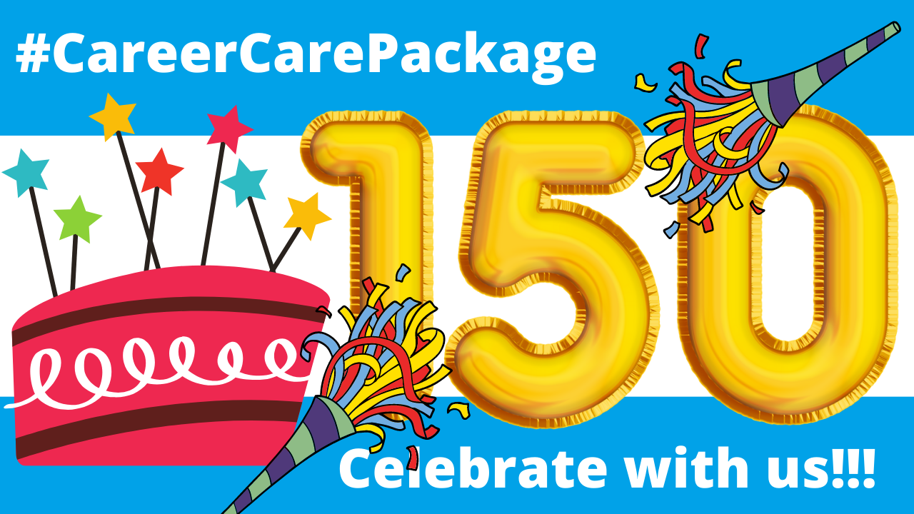Career Care Package: Come celebrate 150 Shows with us!