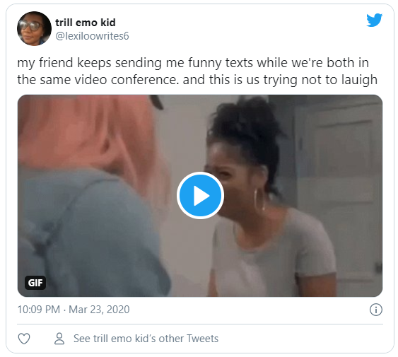 My friend keeps sending me funny texts while we're both in the same video conference. and this is us trying not to laugh