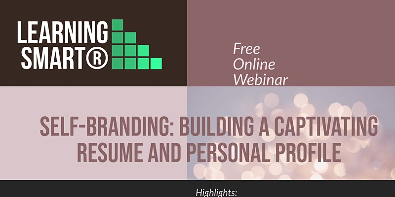 SELF-BRANDING – BUILDING A CAPTIVATING RESUME AND PERSONAL PROFILE