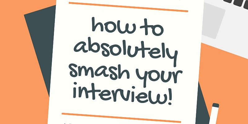 How To Absolutely SMASH! Your Interview And Get Your Great First Job!