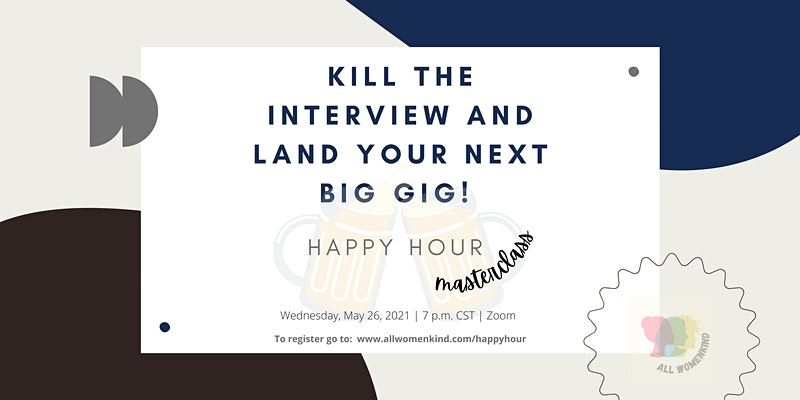 Happy Hour Masterclass: Kill the Interview and Land Your Next Big Gig!