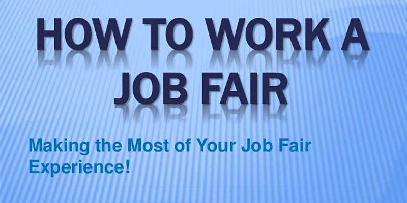 """How to """"Work"""" a Job Fair! Special Edition! (for upcoming job fairs)"""